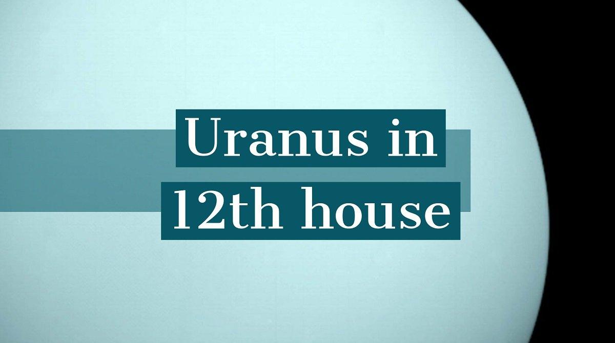 Uranus in casa a XII-a